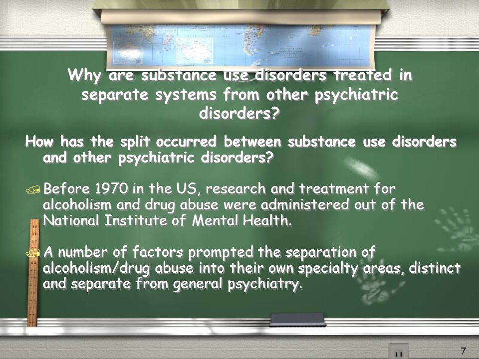 Why are substance use disorders treated in separate systems from other psychiatric disorders