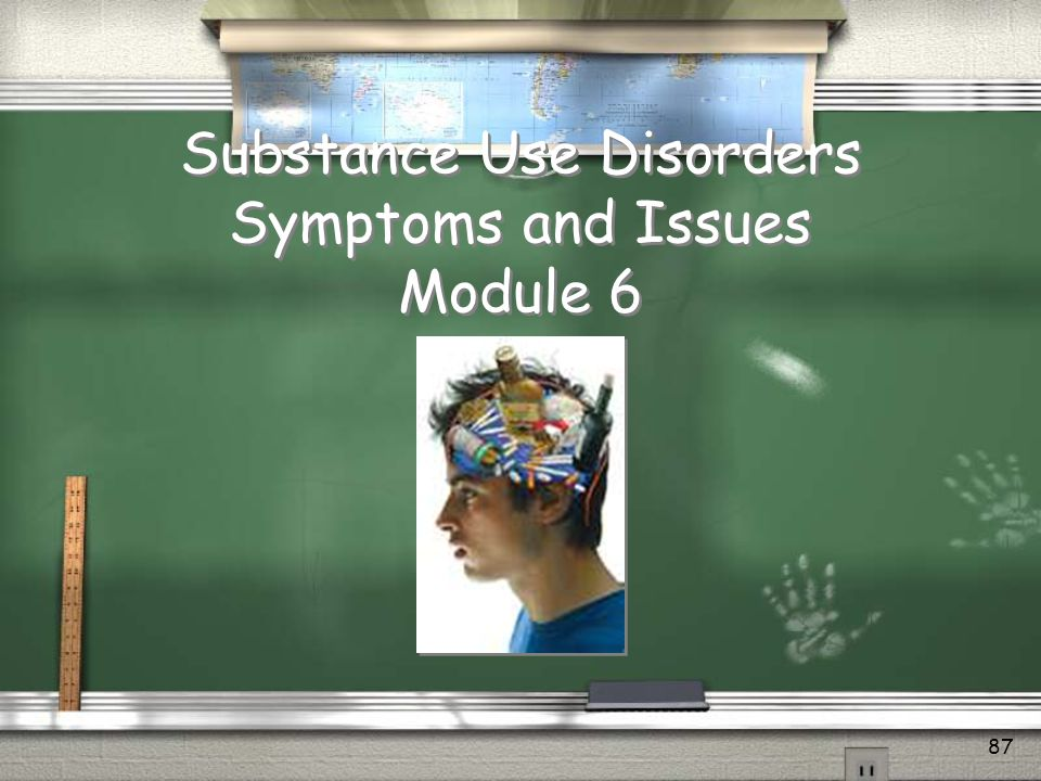 Substance Use Disorders Symptoms and Issues Module 6