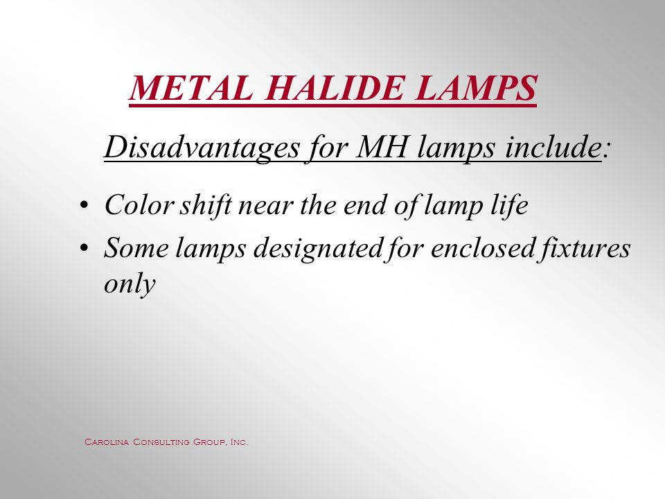 METAL HALIDE LAMPS Disadvantages for MH lamps include:
