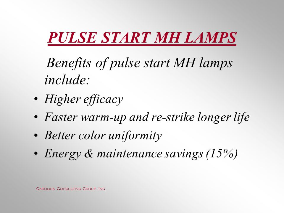 PULSE START MH LAMPS Benefits of pulse start MH lamps include: