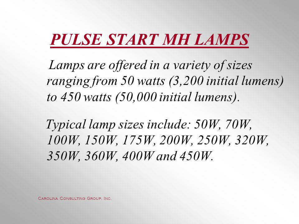 PULSE START MH LAMPS Lamps are offered in a variety of sizes ranging from 50 watts (3,200 initial lumens) to 450 watts (50,000 initial lumens).
