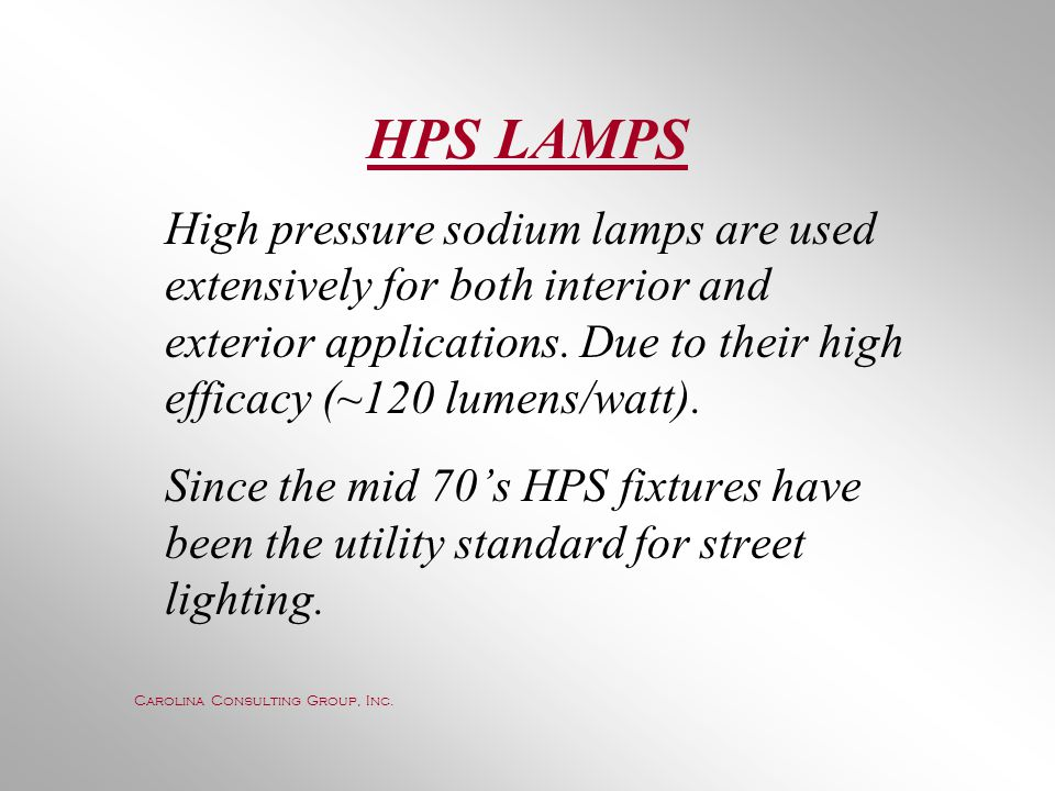 HPS LAMPS High pressure sodium lamps are used extensively for both interior and exterior applications. Due to their high efficacy (~120 lumens/watt).