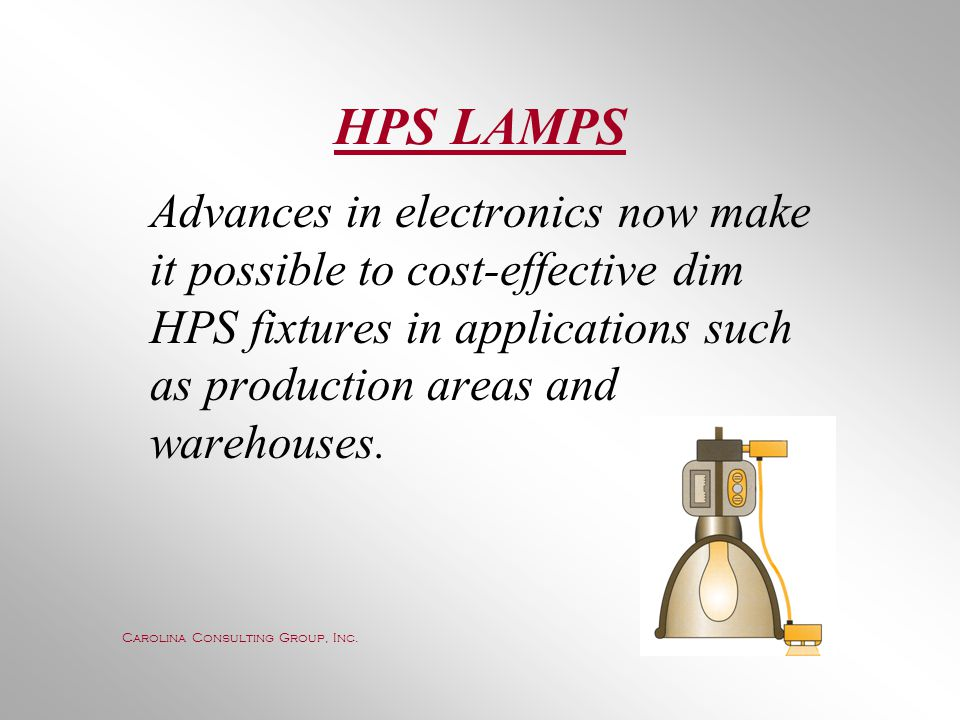 HPS LAMPS Advances in electronics now make it possible to cost-effective dim HPS fixtures in applications such as production areas and warehouses.