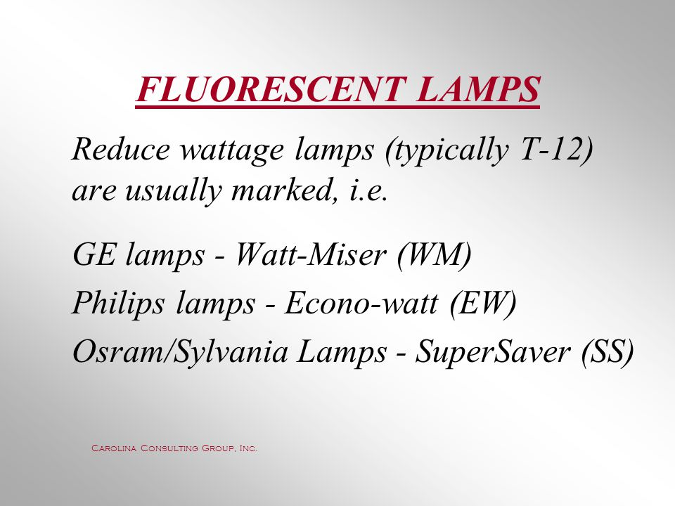 FLUORESCENT LAMPS Reduce wattage lamps (typically T-12) are usually marked, i.e. GE lamps - Watt-Miser (WM)