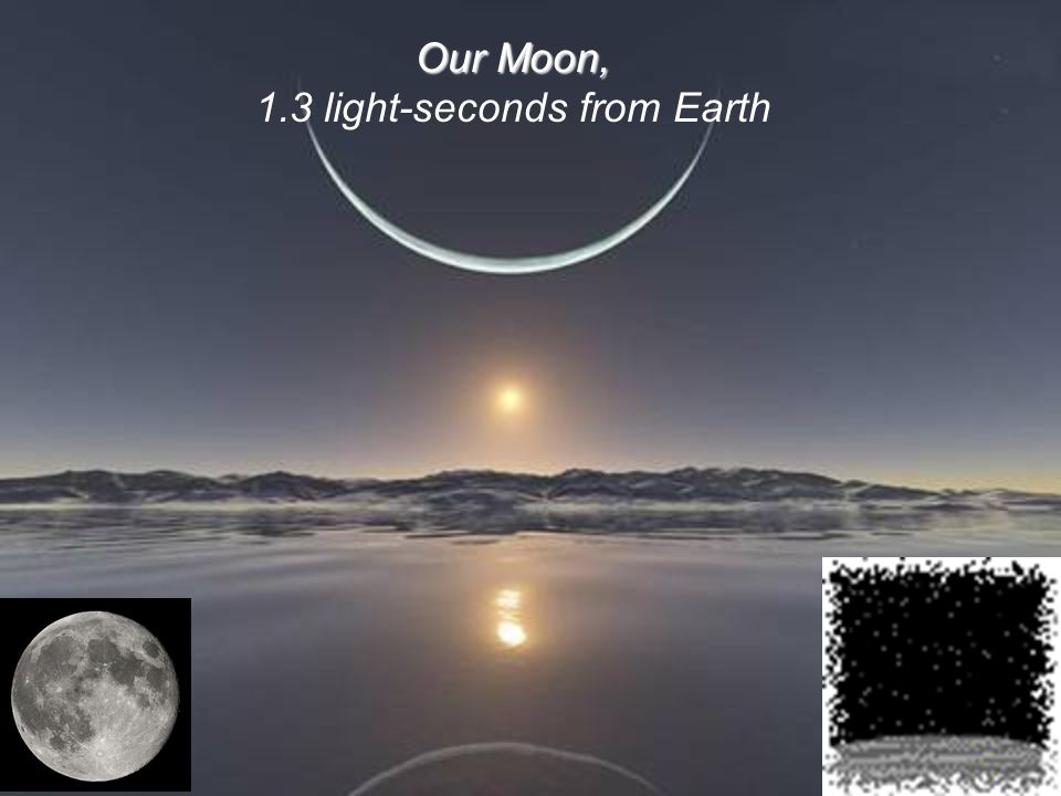 Our Moon, 1.3 light-seconds from Earth