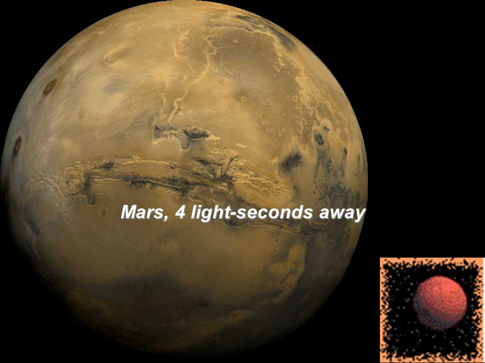 Mars, 4 light-seconds away