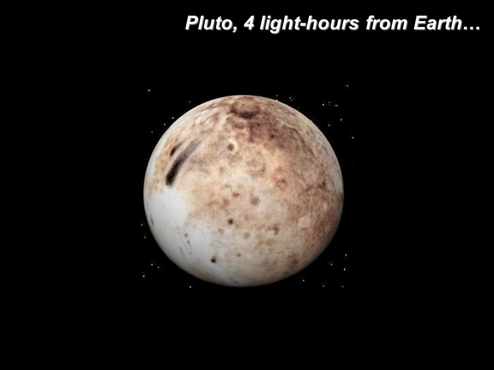 Pluto, 4 light-hours from Earth…