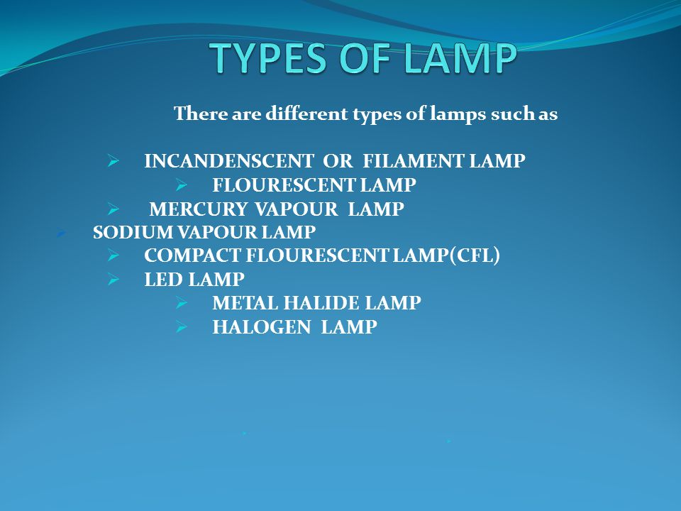 TYPES OF LAMP There are different types of lamps such as