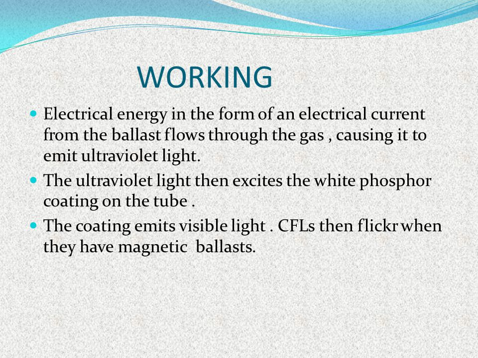 WORKING Electrical energy in the form of an electrical current from the ballast flows through the gas , causing it to emit ultraviolet light.