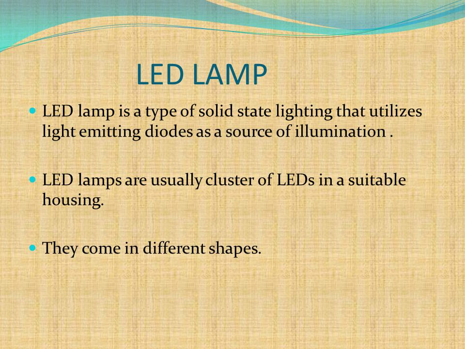 LED LAMP LED lamp is a type of solid state lighting that utilizes light emitting diodes as a source of illumination .