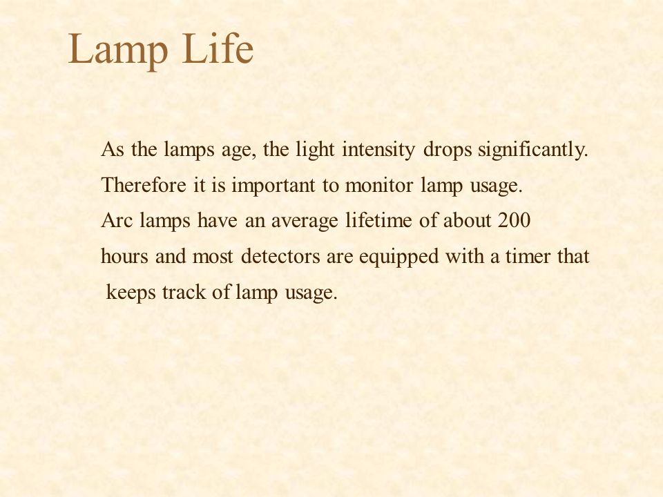 Lamp Life As the lamps age, the light intensity drops significantly.