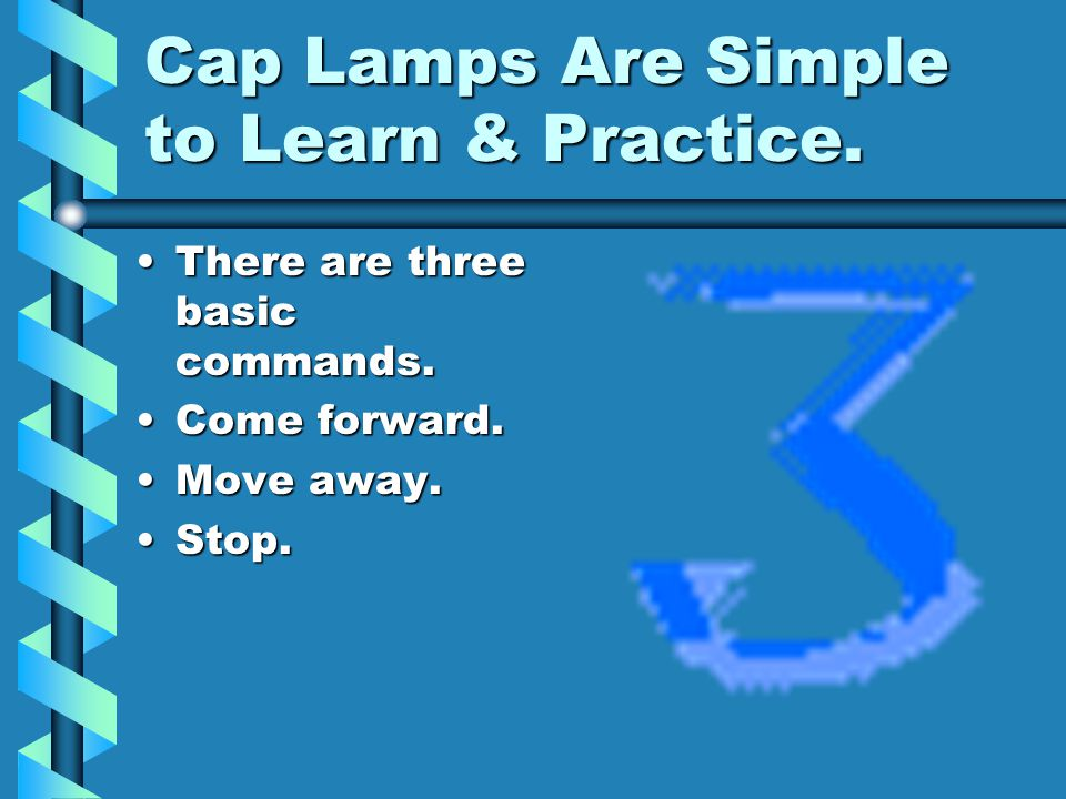 Cap Lamps Are Simple to Learn & Practice.