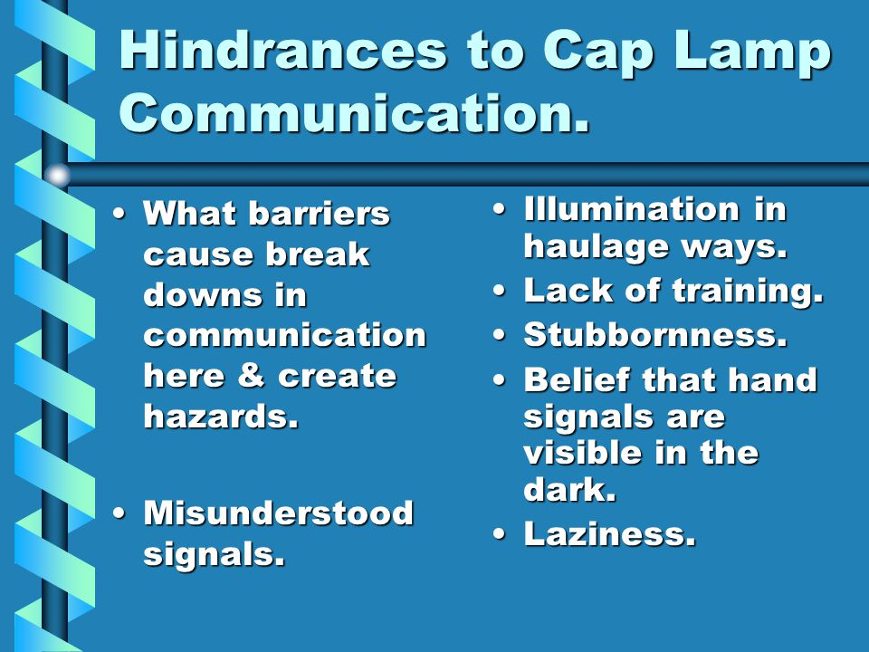 Hindrances to Cap Lamp Communication.