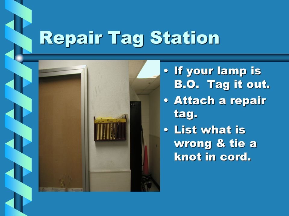 Repair Tag Station If your lamp is B.O. Tag it out.