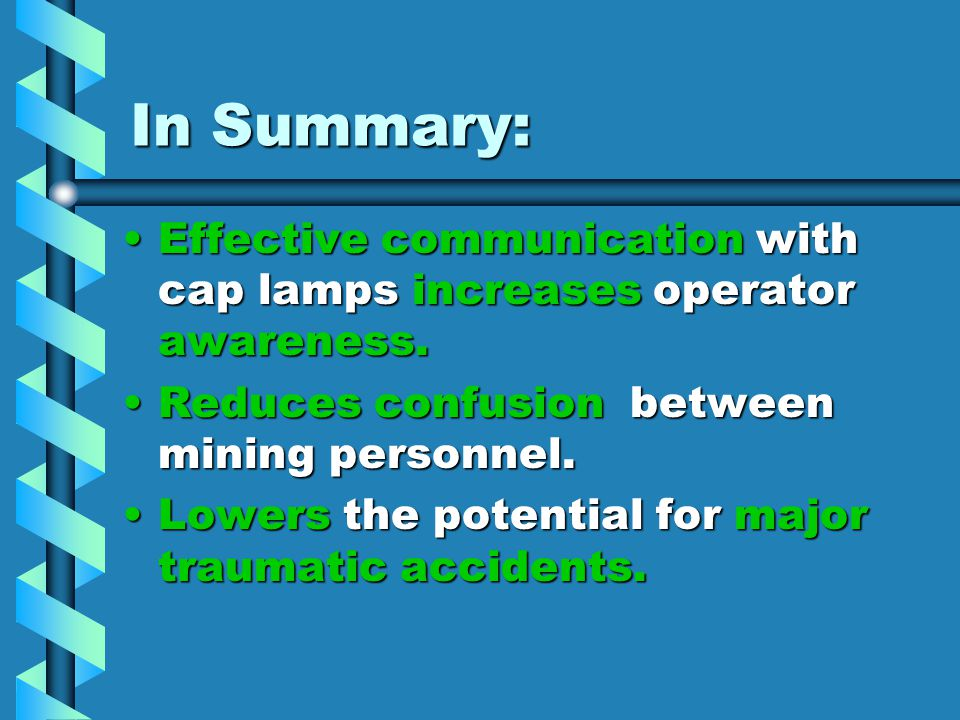 In Summary: Effective communication with cap lamps increases operator awareness. Reduces confusion between mining personnel.