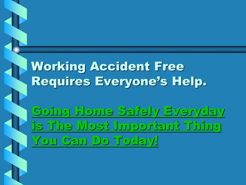 Working Accident Free Requires Everyone's Help