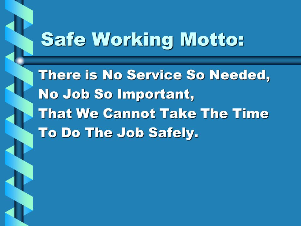 Safe Working Motto: There is No Service So Needed,