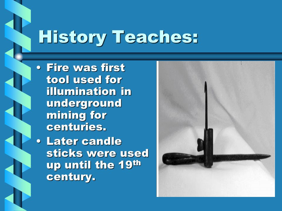 History Teaches: Fire was first tool used for illumination in underground mining for centuries.