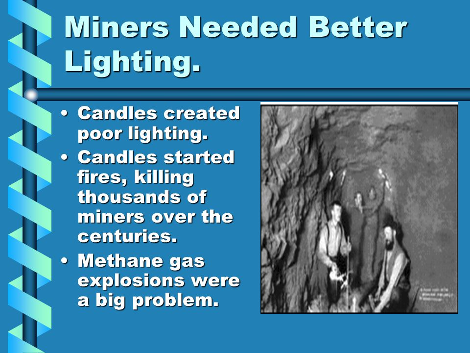 Miners Needed Better Lighting.