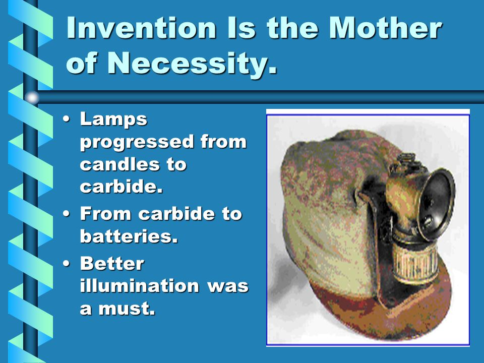 Invention Is the Mother of Necessity.