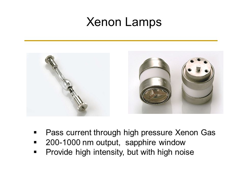 Xenon Lamps Pass current through high pressure Xenon Gas