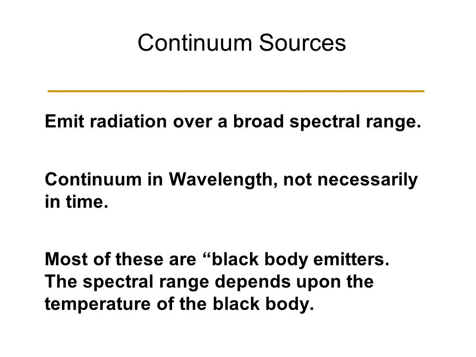 Continuum Sources Emit radiation over a broad spectral range.