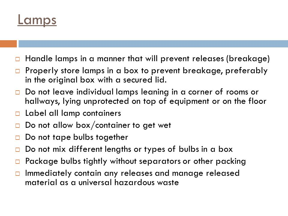 Lamps Handle lamps in a manner that will prevent releases (breakage)