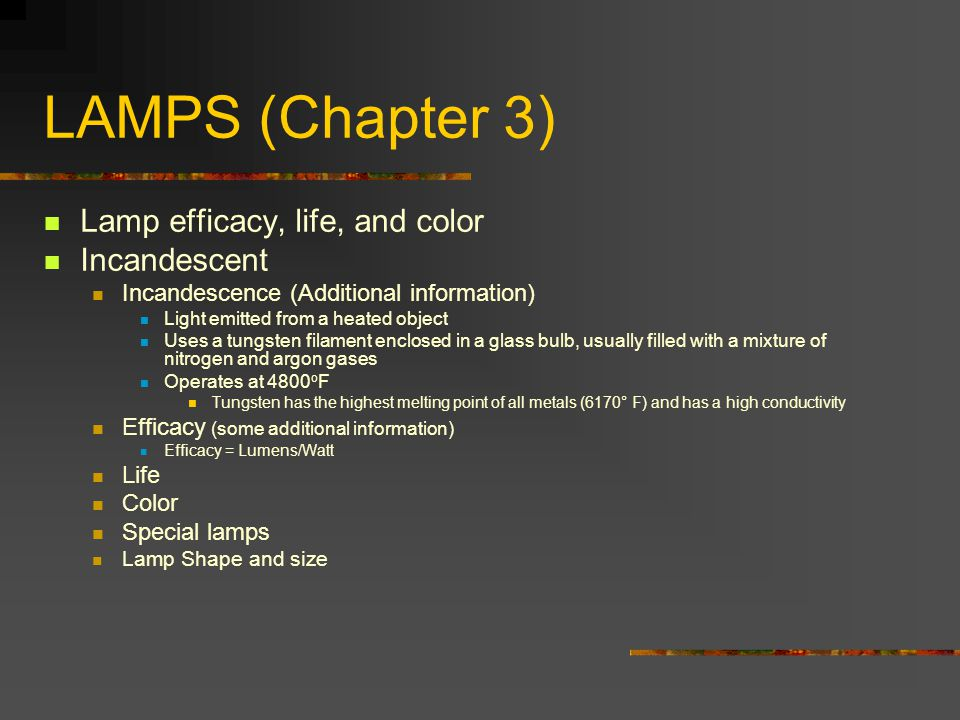 LAMPS (Chapter 3) Lamp efficacy, life, and color Incandescent