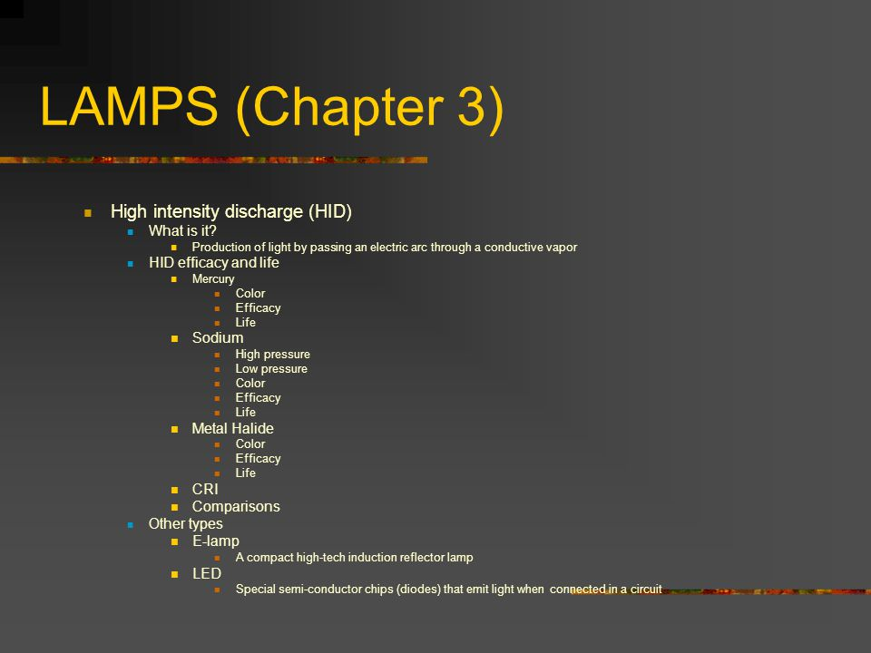 LAMPS (Chapter 3) High intensity discharge (HID) What is it