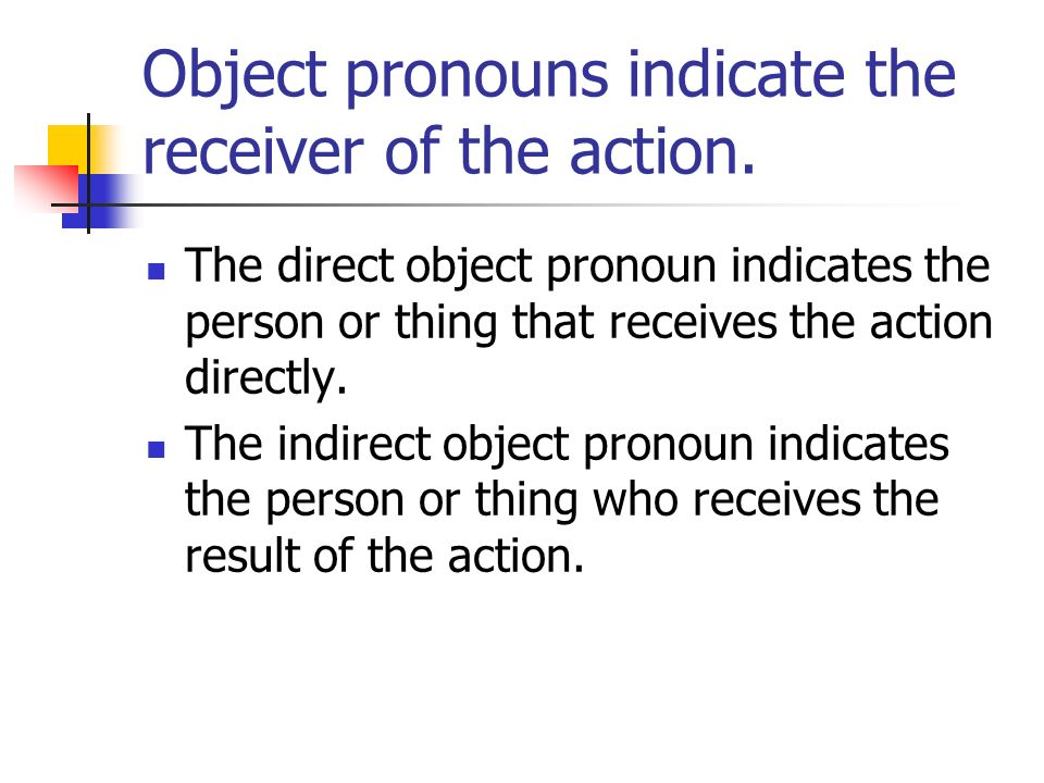 Object pronouns indicate the receiver of the action.