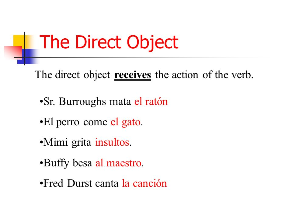 The Direct Object The direct object receives the action of the verb.