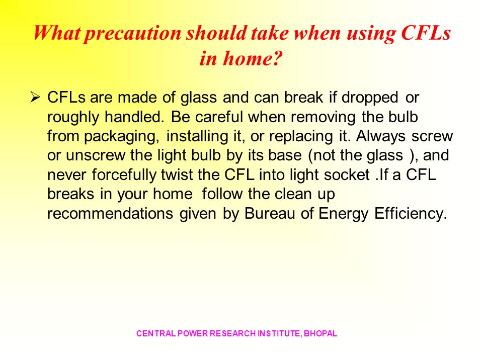 What precaution should take when using CFLs in home