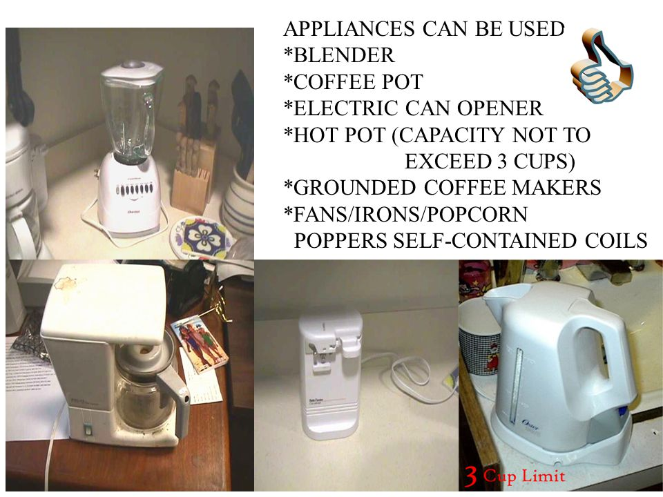 APPLIANCES CAN BE USED *BLENDER. *COFFEE POT. *ELECTRIC CAN OPENER. *HOT POT (CAPACITY NOT TO. EXCEED 3 CUPS)