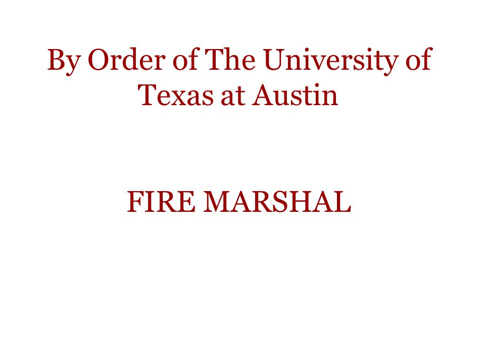 By Order of The University of Texas at Austin FIRE MARSHAL
