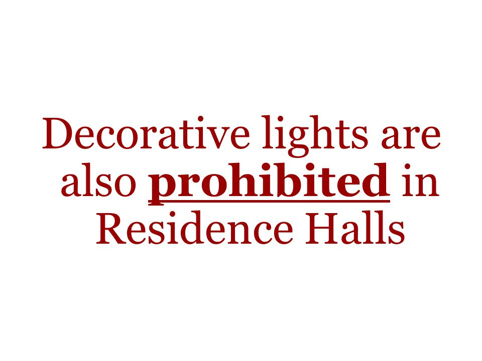 Decorative lights are also prohibited in Residence Halls