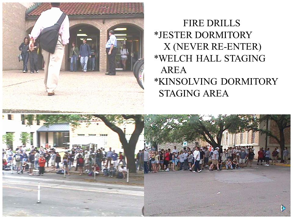 FIRE DRILLS *JESTER DORMITORY. X (NEVER RE-ENTER) *WELCH HALL STAGING. AREA. *KINSOLVING DORMITORY.