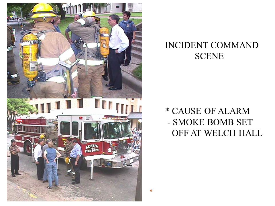 INCIDENT COMMAND SCENE * CAUSE OF ALARM - SMOKE BOMB SET OFF AT WELCH HALL
