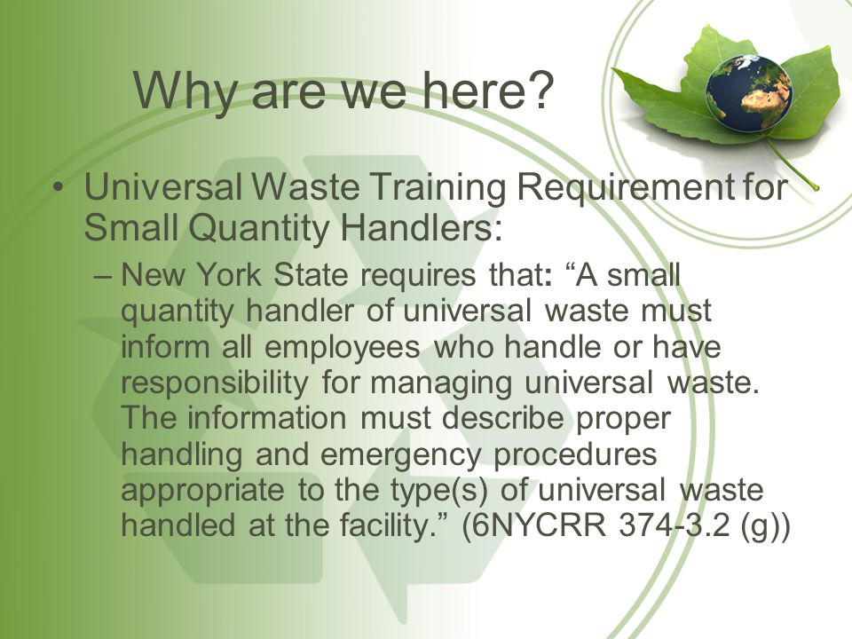 Why are we here Universal Waste Training Requirement for Small Quantity Handlers: