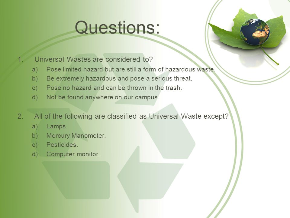 Questions: Universal Wastes are considered to