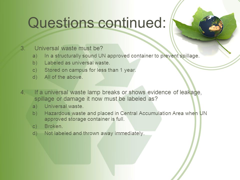Questions continued: Universal waste must be