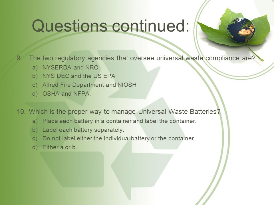 Questions continued: The two regulatory agencies that oversee universal waste compliance are NYSERDA and NRC.