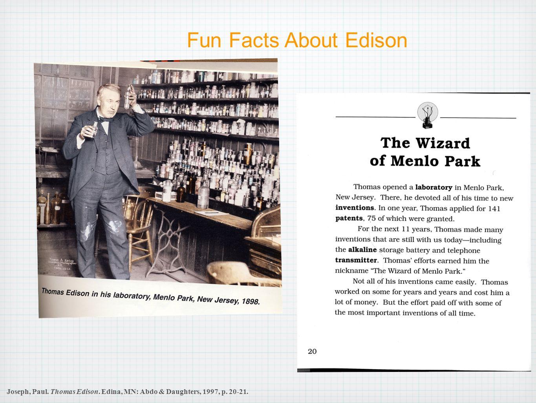 Fun Facts About Edison Joseph, Paul. Thomas Edison. Edina, MN: Abdo & Daughters, 1997, p. 20-21.