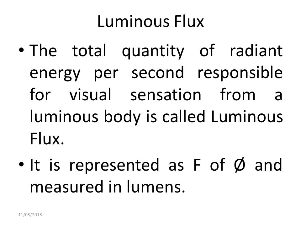 It is represented as F of Ø and measured in lumens.