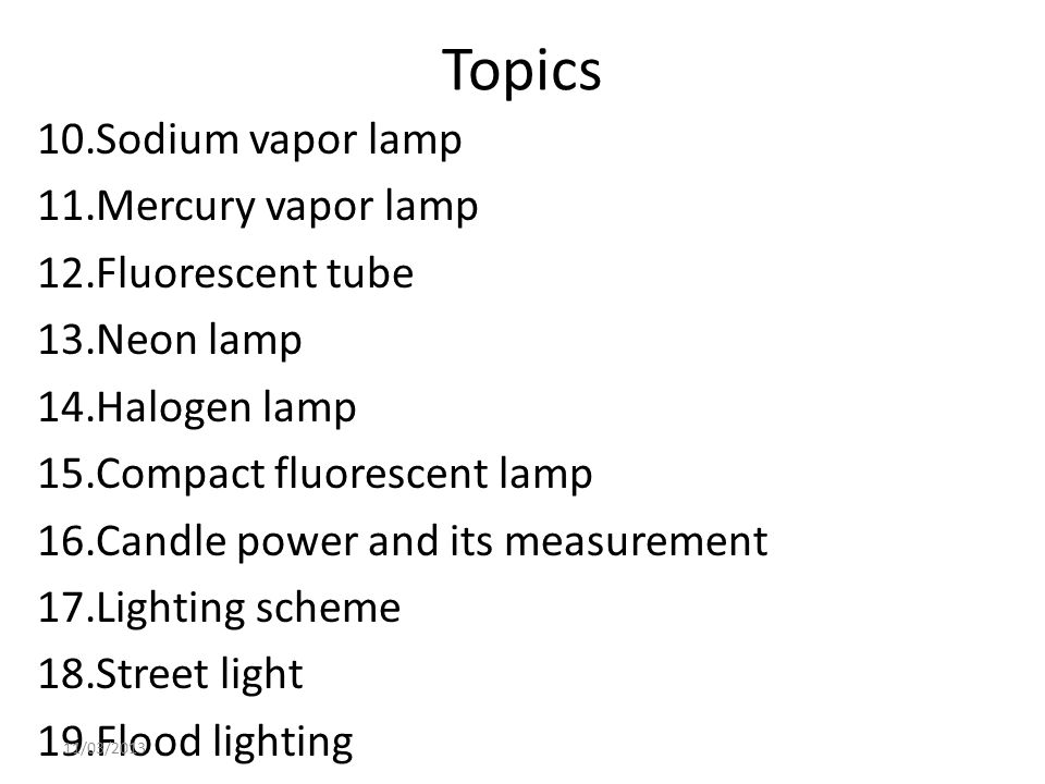 Topics Sodium vapor lamp Mercury vapor lamp Fluorescent tube Neon lamp