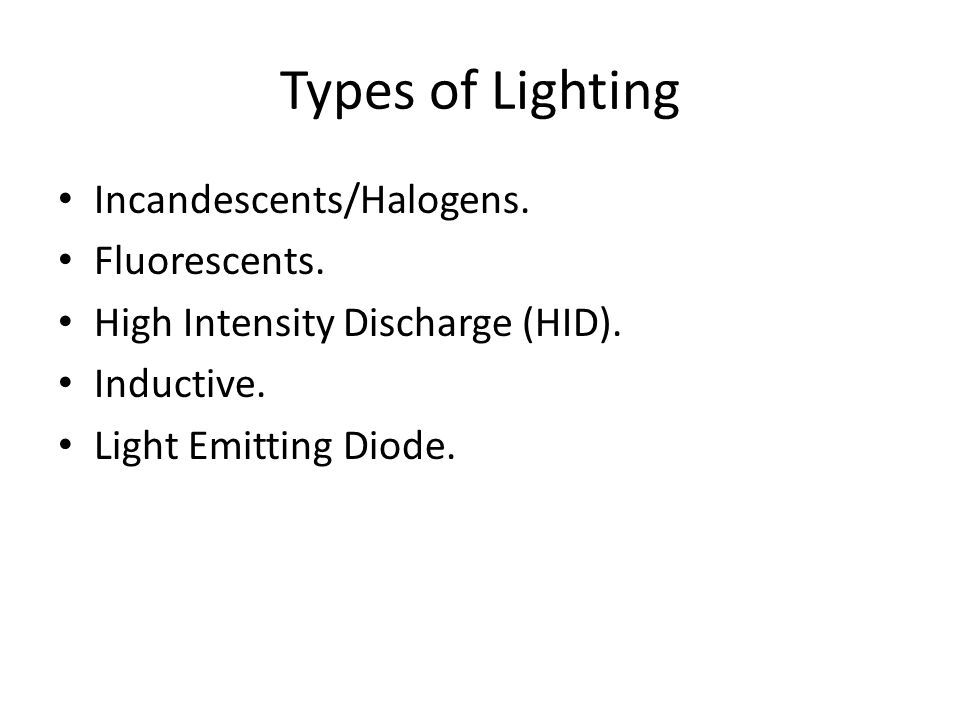 Types of Lighting Incandescents/Halogens. Fluorescents.