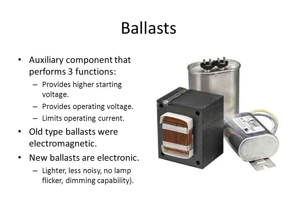 Ballasts Auxiliary component that performs 3 functions: