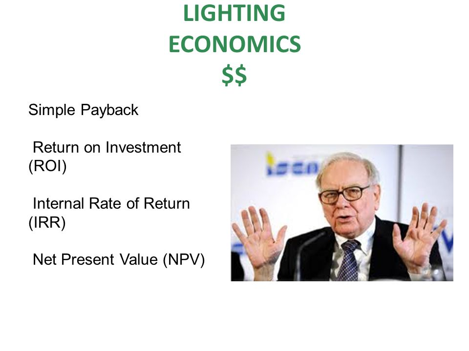 LIGHTING ECONOMICS $$ Simple Payback Return on Investment (ROI)