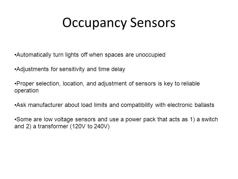 Occupancy Sensors Automatically turn lights off when spaces are unoccupied. Adjustments for sensitivity and time delay.