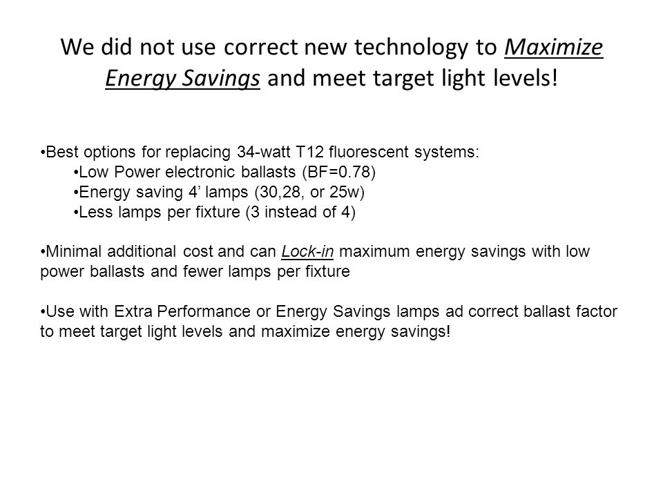 We did not use correct new technology to Maximize Energy Savings and meet target light levels!