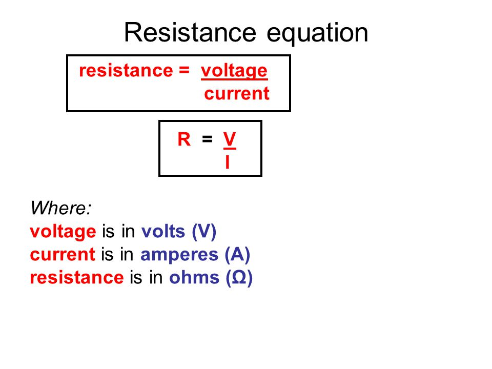 Resistance equation resistance = voltage current R = V I Where: